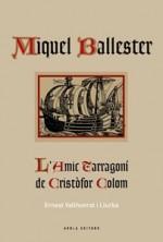 MIQUEL BALLESTER. L'AMIC TARRAGONÍ DE CRISTÒFOR COLOM.