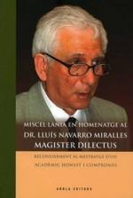 MISCEL•LÀNIA EN HOMENATGE AL DR. LLUIS NAVARRO MIRALLES. MAGISTER DILECTUS. RECONEIXEMENT AL MESTRATGE D'UN ACADÈMIC HONEST I COMPROMÈS.