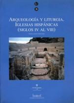 Arqueología y liturgia. Iglesias Hispánicas. (Siglos IV al VIII)