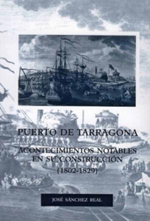 PORT DE TARRAGONA. ACONTECIMIENTOS NOTABLES EN SU CONSTRUCCIÓN (1802-1829)
