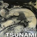 TSUNAMI.   J.J. WHITE