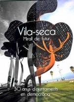 VILA-SECA, MIRALL DE FUTUR (30 ANYS D'AJUNTAMENTS DEMOCRÀTICS)