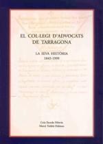 EL COL•LEGI D'ADVOCATS DE TARRAGONA. LA SEVA HISTÒRIA 1845-1999.