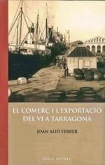 EL COMERÇ I L'EXPORTACIÓ DEL VI A TARRAGONA.