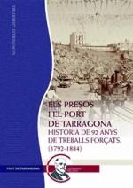 ELS PRESOS I EL PORT DE TARRAGONA. HISTÒRIA DE 92 ANYS DE TREBALLS FORÇATS (1792-1884)