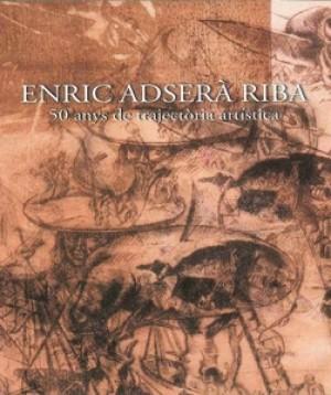 ENRIC ADSERÀ RIBA – 50 ANYS DE TRAJECTÒRIA ARTÍSTICA