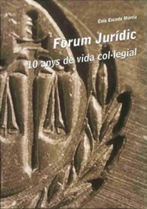 FÒRUM JURÍDIC. 10 ANYS DE VIDA COL•LEGIAL.