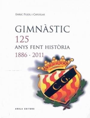 GIMNÀSTIC, 125 ANYS FENT HISTÒRIA 1886-2011.