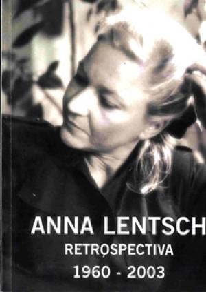 ANNA LENTSCH RETROSPECTIVA 1960-2003