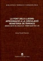 LA FONT DELS LLEONS: APROXIMACIÓ A LA CIRCULACIÓ MONETÀRIA DE TÀRRACO (segona meitat del segle III dC – primer quart del V dC)