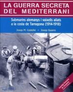 LA GUERRA SECRETA DEL MEDITERRANI. SUBMARINS ALEMANYS I VAIXELLS ALIATS A LA COSTA DE TARRAGONA (1914-1918)