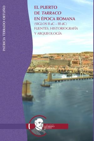 EL PUERTO DE TARRACO EN ÉPOCA ROMANA (SIGLOS II AC – III DC). FUENTES, HISTORIOGRAFÍA Y ARQUEOLOGÍA