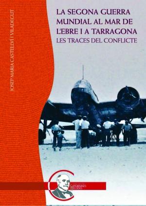 La Segona Guerra Mundial al Mar de l'Ebre i a Tarragona. Les traces del conflicte