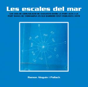 Les escales del mar. Les vies de comunicació de vianants entre la Part Alta i la Part Baixa de Tarragona en els darrers cent cinquanta anys.