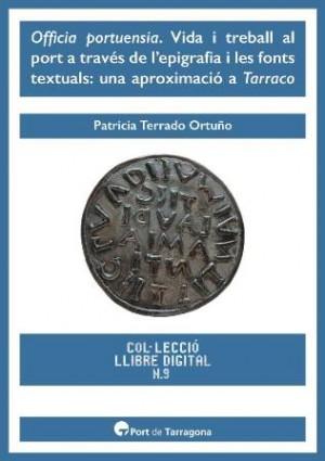 Officia portuensia. Vida i treball al port a través de l'epigrafia i les fonts textuals: una aproximació a Tarraco