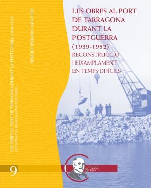 LES OBRES AL PORT DE TARRAGONA DURANT LA POSTGUERRA (1939-1952). RECONSTRUCCIÓ I EIXAMPLAMENT EN TEMPS DIFÍCILS