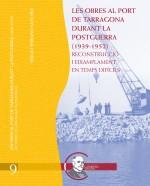 Les obres al Port de Tarragona durant la postguerra (1939-1952). Reconstrucció i eixamplament en temps difícils.
